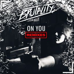 Brutality - On You Remixes - Brutality Music - 21:45 - 14.11.2018