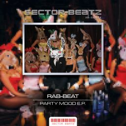 Rab-Beat - Party Mood E.P. - Sector-Beatz - 13:58 - 26.07.2016