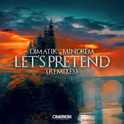 Dimatik, MINDREM - Let's Pretend (Remixes) - Cinematik Recordings - 12:14 - 22.08.2020
