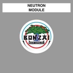 Neutron - Module - Bonzai Back Catalogue - 10:33 - 18.04.2016
