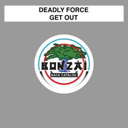 Deadly Force - Get Out - Bonzai Back Catalogue - 14:53 - 02.05.2016
