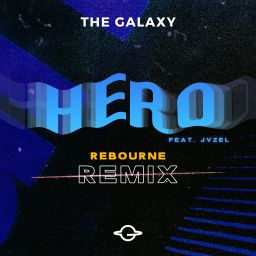 The Galaxy, JVZEL, Rebourne - Hero (feat. JVZEL) (Rebourne Remix) - Big & Dirty Recordings - 06:16 - 14.01.2019