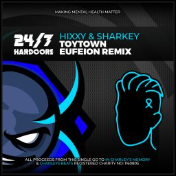 Hixxy & Sharkey - Toytown (Eufeion Remix) - 24/7 Hardcore - 08:41 - 10.01.2020