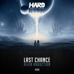 Last Chance - Alien Abduction - Hard Tactical Records - 07:10 - 29.02.2020
