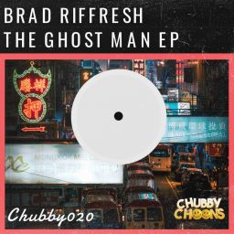 Brad Riffresh - The Ghost Man EP [Extended Mixes] - Chubby Choons - 20:26 - 25.05.2020