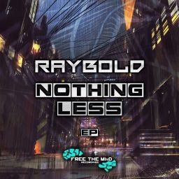 Raybold - Nothing Less EP - Free The Mind Recordings - 20:54 - 02.07.2020