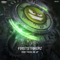 Firststrikerz - Don't Wake Me Up - Akkros Records - 06:56 - 30.07.2020