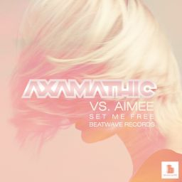 Axamathic Vs. Aimee - Set Me Free - Beatwave Records - 25:46 - 22.06.2012
