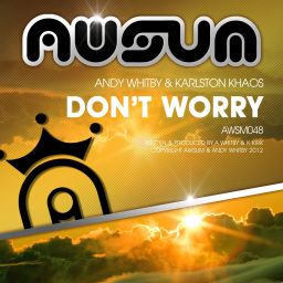 Andy Whitby & Karlston Khaos - Don't Worry - AWsum - 12:32 - 10.12.2012