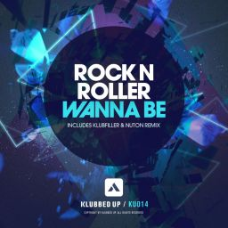 Rock N Roller - Wanna Be - Klubbed Up - 08:42 - 02.12.2013