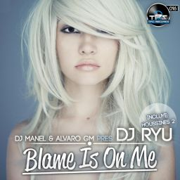 DJ Manel & Alvaro Gm Pres. Dj Ryu - Blame Is On Me - TPS Records - 13:00 - 17.09.2013