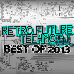 Various Artists - Retro Future Techno - Best Of 2013 - Retro Future Techno (SDK Rekords) - 56:44 - 30.12.2013