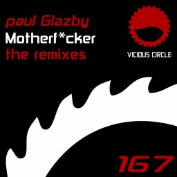 Paul Glazby - Motherfucker (Remixes) - Vicious Circle Recordings - 31:49 - 11.04.2014