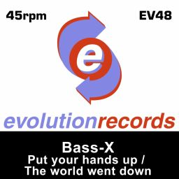 Bass-x - Put Your Hands Up / The World Went Down - Evolution Records - 11:37 - 02.03.2015