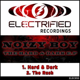 Noizy Boy - The Hard & Dark E.P - Electrified Recordings - 14:35 - 12.05.2015