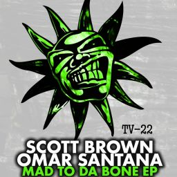 Scott Brown & Omar Santana - Mad To Da Bone EP - Twisted Vinyl - 17:54 - 14.08.2015