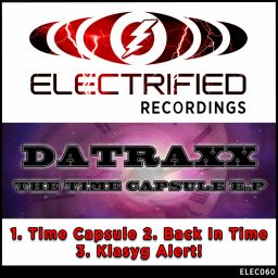 Datraxx - The Time Capsule E.P. - Electrified Recordings - 21:12 - 25.08.2015