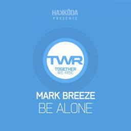 Mark Breeze - Be Alone - Together We Rise - 12:46 - 21.03.2016