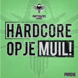 Various Artists - Hardcore Op Je Muil! - Partyraiser Records - 40:00 - 25.05.2016