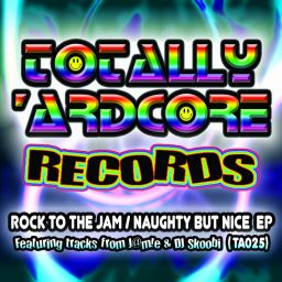 Various Artists - Rock To The Jam / Naughty But Nice EP - Totally Ardcore Records - 08:05 - 16.09.2016
