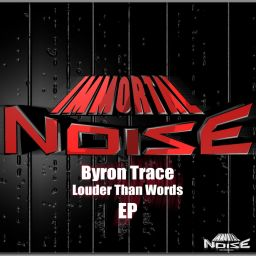 Byron Trace - Louder Than Words EP - Immortal Noise Recordings - 26:49 - 15.12.2016