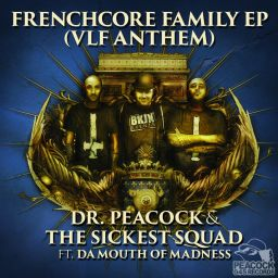 Dr. Peacock & The Sickest Squad ft. Da Mouth of Ma - Frenchcore Family EP (VLF Anthem) - Peacock Records - 08:28 - 23.12.2016