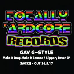 Gav G-Style - Make It Drop Make It Bounce / Slippery Raver EP - Totally Ardcore Records - 08:06 - 26.05.2017
