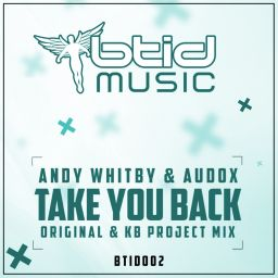 Andy Whitby & Audox - Take You Back - BTID Music - 10:14 - 17.07.2017
