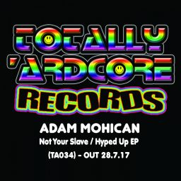 Adam Mohican - Not Your Slave / Hyped Up EP - Totally Ardcore Records - 10:35 - 28.07.2017