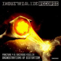 Fracture 4 & Sacerdos Vigilia - Orchestrations of Distortion - Industrialize Records - 16:40 - 28.07.2017