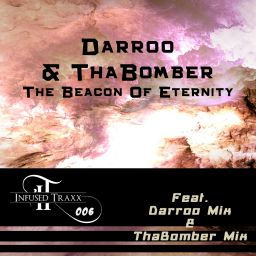 Darroo & ThaBomber - The Beacon Of Eternity - Infused Traxx - 12:44 - 09.08.2017