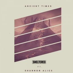 Sheltered & Shannon Alice - Ancient Times - Locked Down Records - 09:06 - 01.04.2018