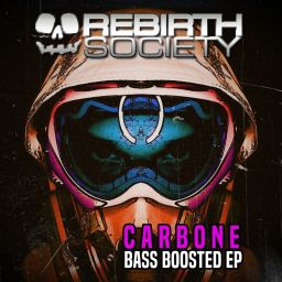 Carbone - Bass Boosted EP - Rebirth Society - 28:33 - 07.05.2018