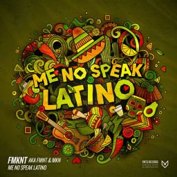 FMKNT aka FMNT & MKN - Me No Speak Latino - VNTG Records - 07:26 - 21.05.2018
