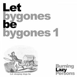 Burning Lazy Persons - Let Bygones Be Bygones 1 - K.O.R.E. - Knowledge Or Entity - 08:27 - 18.12.2017