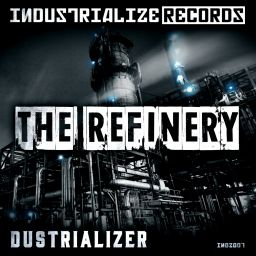 Dustrializer - The Refinery - Industrialize Records - 09:39 - 09.08.2018
