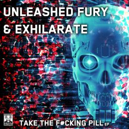 Unleashed Fury & Exhilarate - Take The Fucking Pill - Bounce Back records - 14:49 - 05.10.2018