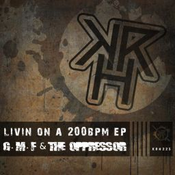 G.M.F & The Oppressor - Livin On A 200Bpm Ep - Kurrupt Recordings HARD - 13:47 - 24.11.2018