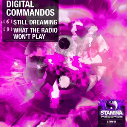 Digital Commandos - Still Dreaming / What The Radio Won't Play - Stamina Records - 12:26 - 03.12.2018