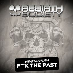Mental Crush - Fuck The Past - Rebirth Society - 10:35 - 17.12.2018