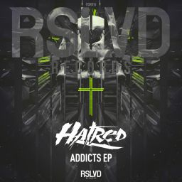 Hatred - Addicts EP - RSLVD Records - 12:36 - 18.02.2019