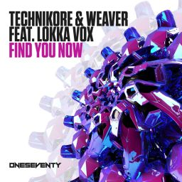 Technikore & Weaver feat. Lokka Vox - Find You Now - OneSeventy - 08:50 - 12.04.2019