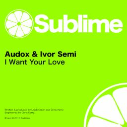 Audox & Ivor Semi - I Want Your Love - Sublime - 11:25 - 01.06.2013