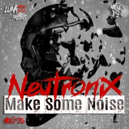 Neutronix - Make Some Noise - Hell's Recordings - 08:20 - 02.05.2019