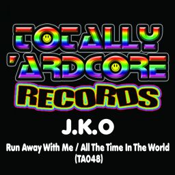 J.K.O - Run Away With Me / All The Time In The World - Totally Ardcore Records - 10:56 - 27.05.2019