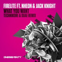 Firelite feat. Nheon & Jack Knight - What You Want - OneSeventy - 08:17 - 06.09.2019
