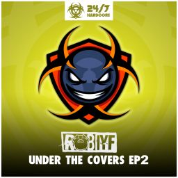 Rob IYF - Under The Covers EP 2 - 24/7 Hardcore - 01:08:06 - 06.09.2019