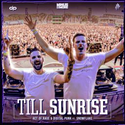 Act of Rage and Digital Punk featuring Snowflake - Till Sunrise - Minus is More - 08:26 - 22.09.2019