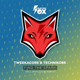 Tweekacore, Technikore and Refuzion - Find The Spark - Electric Fox - 07:56 - 03.12.2019