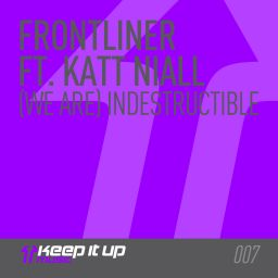 Frontliner featuring Katt Niall - (We Are) Indestructible - Keep It Up Music - 08:22 - 13.05.2013